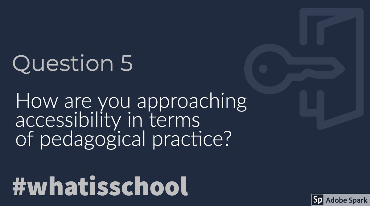 Q5: How are you approaching accessibility in terms of pedagogical practice? #whatisschool @mrkempnz