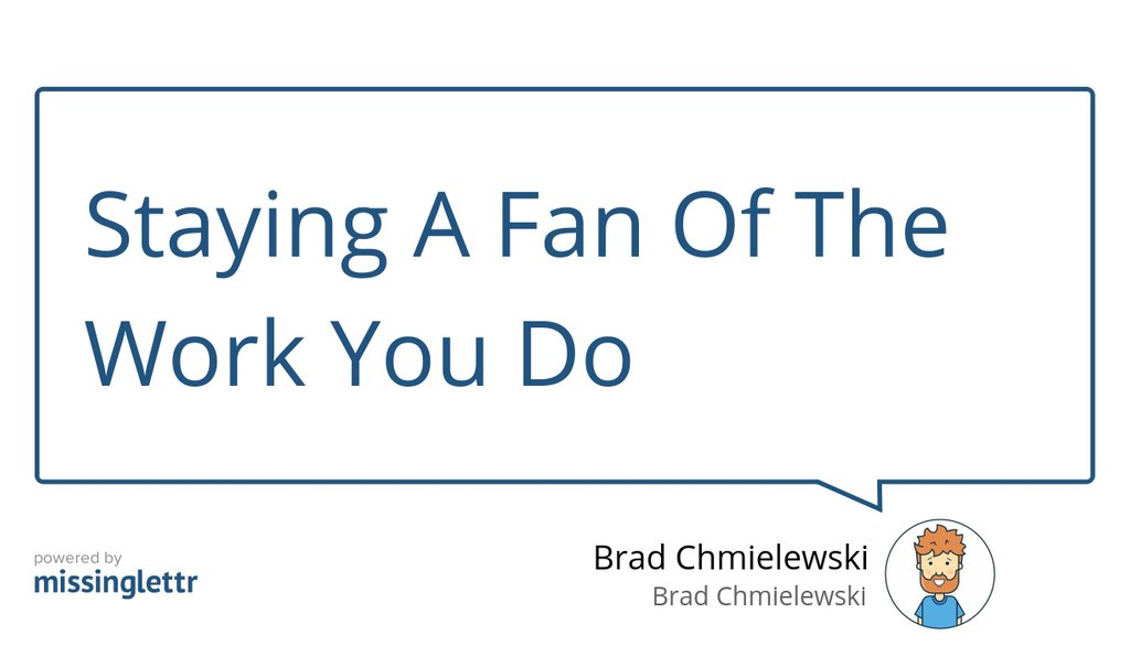 """Staying A Fan Of The Work You Do"" https://lttr.ai/Nb9q  #passion #ForTheLove #BeAFan #MotionGraphics"