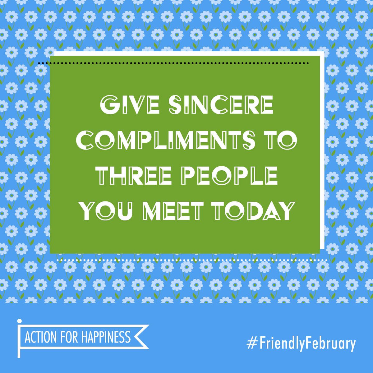 Friendly February - Day 21: Give sincere compliments to three people you meet today actionforhappiness.org/friendly-febru… #FriendlyFebruary