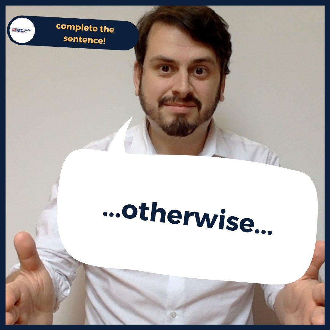 COMPLETE THE SENTENCE  - ...otherwise... - What tense do we need here? What is your example? Tell me below ⠀⠀⠀⠀ . #learnenglish #speakenglish #studyenglish #sentence #englishgrammar #esl #englishlesson #englishclass #englishteachermatthew #englishlearningpic.twitter.com/DjCmgpd5iP