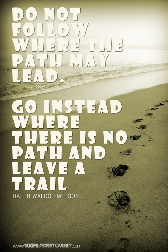 Do not follow where the path may lead. Go instead where there is no path and leave a trail. #photooftheday #travel
