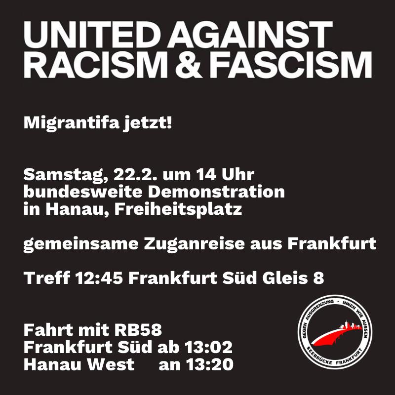 #Migrantifa Jetzt!  Gemeinsame Zuganreise aus Frankfurt zur bundesweiten Demonstration in #Hanau am Samstag 22.02. 14:00  Treffpunkt 12:45 #Frankfurt Main Südbhf. Gleis 8  Fahrt mit RB58 Ffm Süd ab 13:02 Hanau West an 13:20pic.twitter.com/sA1wnwaUEe
