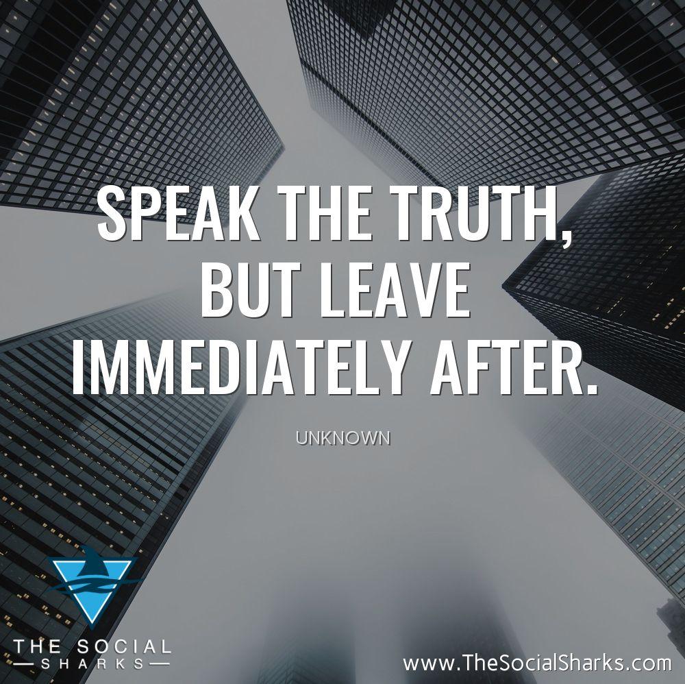 Speak the truth, but leave immediately after. #SocialMedia #Marketingpic.twitter.com/4RQGsS79RY