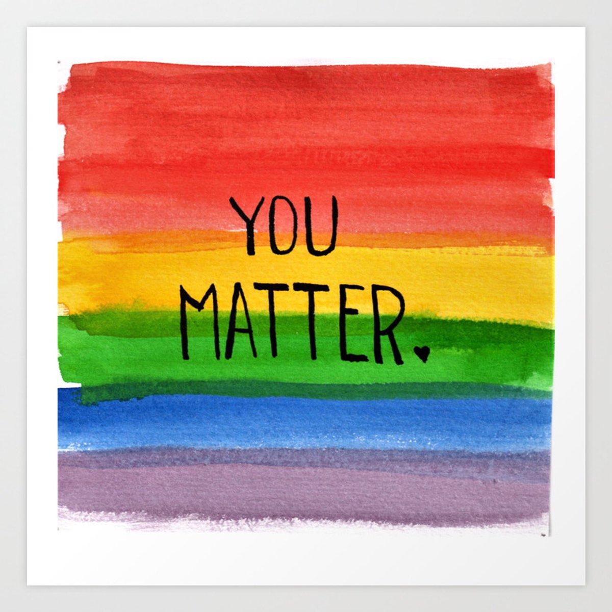You matter. 🏳️🌈