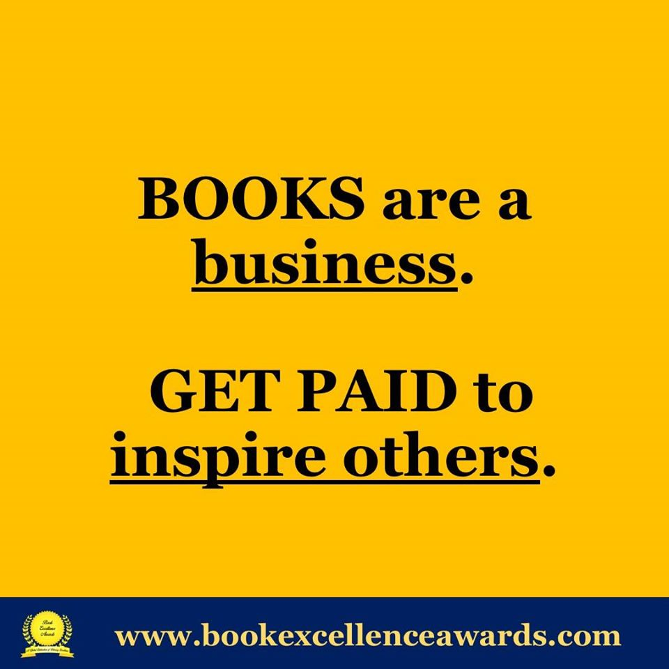 Books are a business. Get paid to inspire others!  #bookexcellenceawards #writingadvice #WritingTip #WriteTip #GetPublished #BookMarket #BookMarketing #PromoTip #pubtip #SelfPublishing #SelfPub #Publishing #bookbuzz   Learn more about our program here: http://ow.ly/8zXy30qeLFF