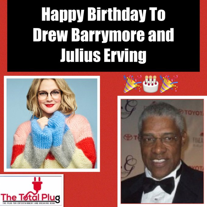 Happy Birthday To Drew Barrymore and Julius Erving