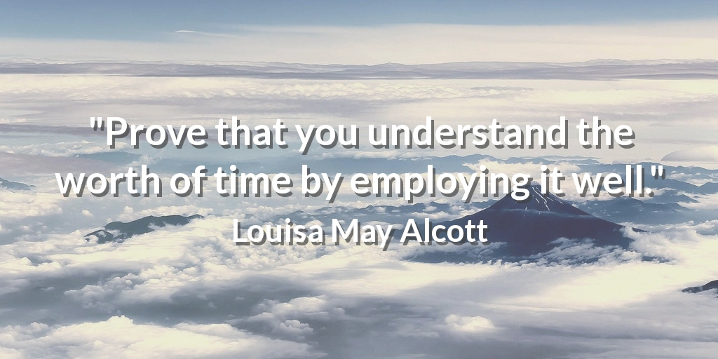 """""""Prove that you understand the worth of time by employing it well."""" Louisa May Alcott #BusinessConsultant pic.twitter.com/hZrd7RVD0C"""