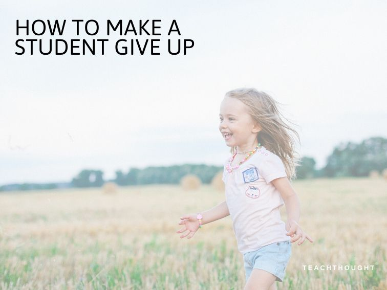 IDEA: How To Make A Student Give Up.  #edchat #elemchat #4thchat #5thchat #middlechat #mschat #6thchat #7thchat #8thchat #hschat #9thchat #10thchat #behavior #teachertools