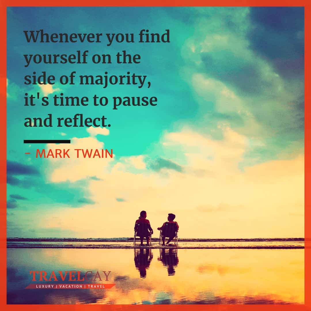 Whenever you find yourself on the side of majority, it's time to pause and reflect - MARK TWAIN #Atraveldiary #LuxuryTravel #Travel #Travelabout #Travelers #Travelholic #Travelingalone #Travellers #Travellolife #Travelltales #Wanderlust