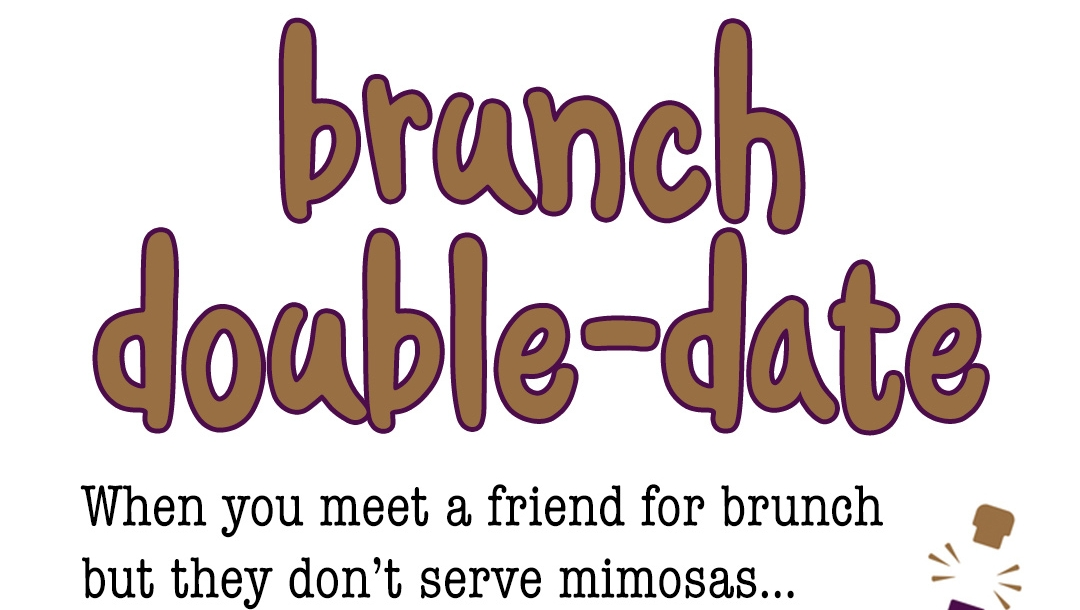BRUNCH DOUBLE DATE – When you meet a friend for brunch but they don't serve mimosas, so you leave them to hit another place (specifically for their mimosas.) #sundayfunday #brunchtime #sundaybrunch #bottomlessmimosas #wordoftheday #madeupwords #wordgasms  #grantasmspic.twitter.com/OrVseGXBau