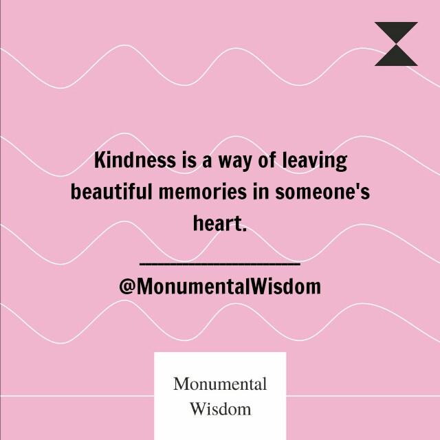 #monumentalwisdom #timelesswisdom #kindness #beautiful #heart #quotes #quoteoftheday #thoughts #PositiveVibes #positivequotes