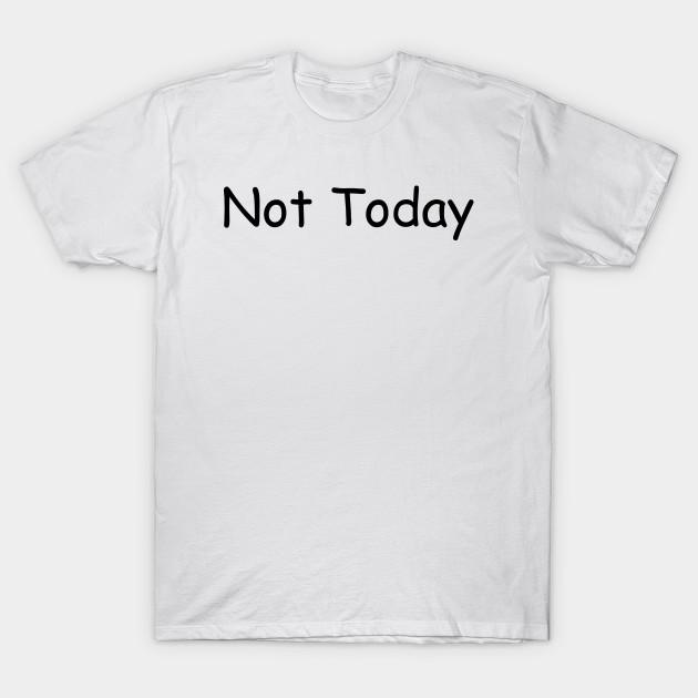 Not Today T Shirt Buy Here >>  . . #tshirt  #nottoday  #tshirtdesign  #cool  #funniness #TShirt Katherine Johnson #MondayMotivation Harvey Weinstein #KobeFarewell