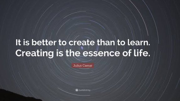 """""""It is better to create than to learn. Creating is the essence of life.""""                              ---Julius Caesar #create #life #learn #teach #education"""