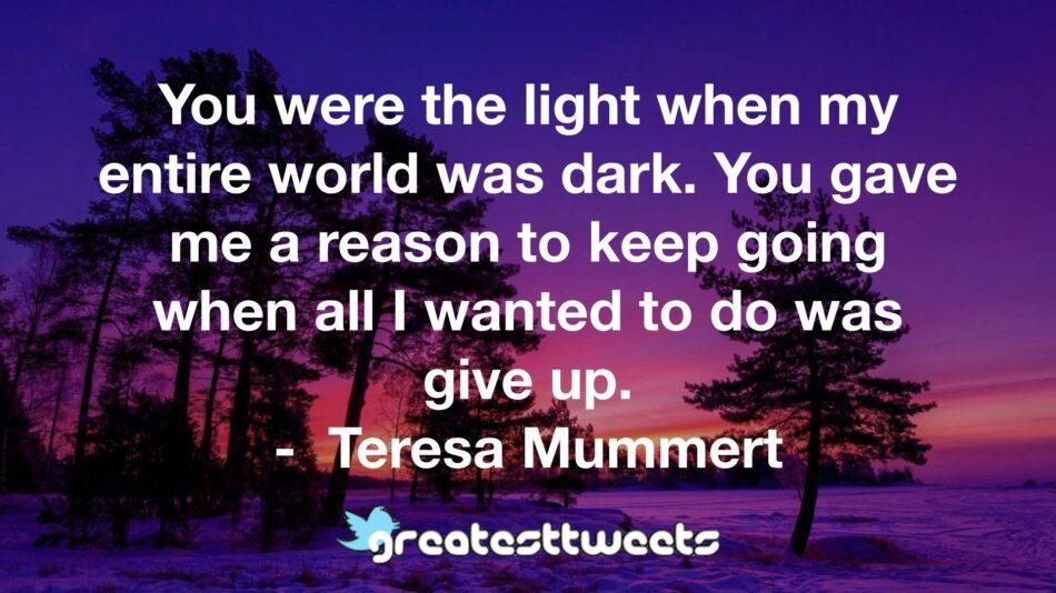 @TeresaMummert #teresamummert #inspiration #life #love #quotes #qotd #greatesttweets