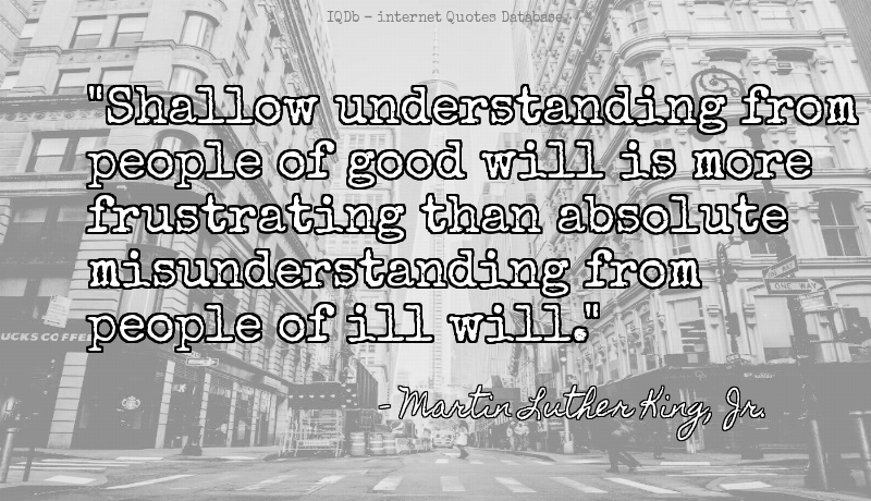 Shallow understanding from people of good will is more frustratin... #Good  #Shallow   #TuesdayMotivation   http://quotes.online4me.com/?qid=ed70319633f9a5862ea57563eaad6d02  …