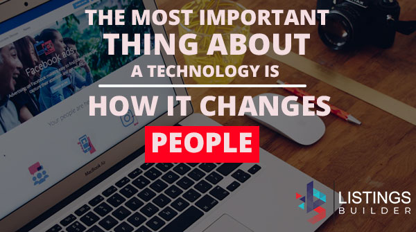 The most important thing about technology is how it changes people.  #listingsbuilder #Quotes #Marketing #SEO #ContentMarketing #quotes #Inspiration #InstaLove #instacool #instafollow #followme #follow  #followforfollow #followback #instagram #instadaily #instalike #instamood