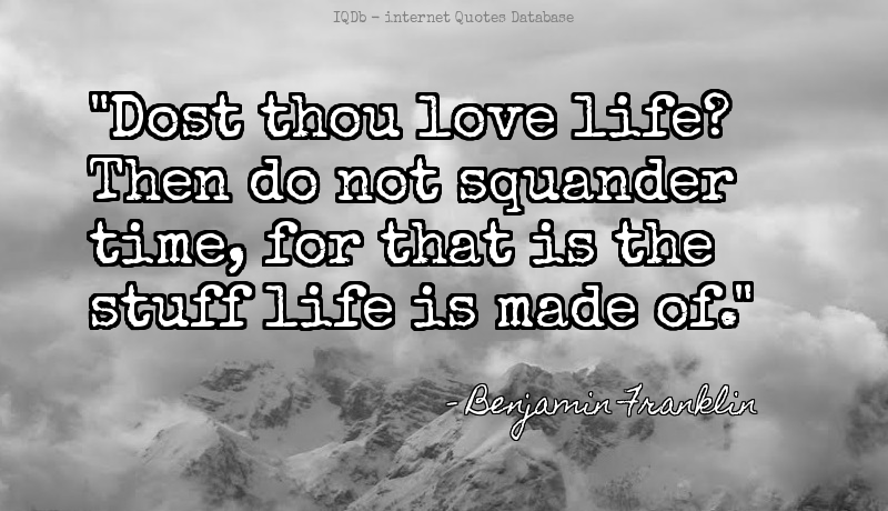 Dost thou love life? Then do not squander time, for that is the st... #Wisdom #Life  #TuesdayMotivation