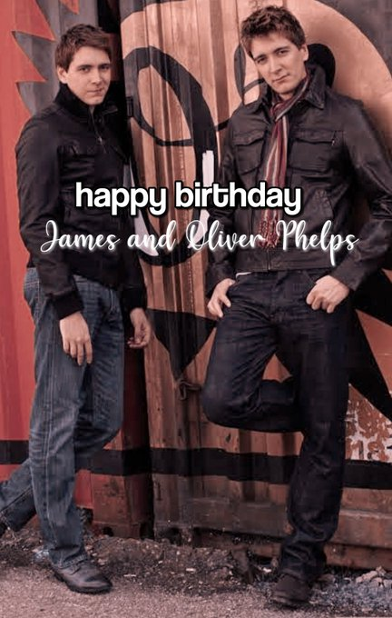 Sorry I\m late! I just made this account. Happy Birthday James & Oliver Phelps