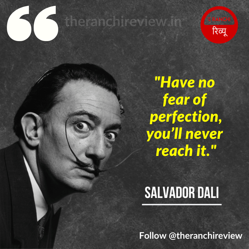 """#DailyQuotes """"Have no fear of perfection—you'll never reach it."""" ~ Salvador Dali  . Follow @theranchireview . . #Quotes #SalvadorDali #DailyMotivation #Wednesday #WednesdayThoughts #WednesdayMotivation #WednesdayMorning #ThoughtOfTheDay #Ranchi #Jharkhand #TheRanchiReviewpic.twitter.com/DoWr9UkhOr"""