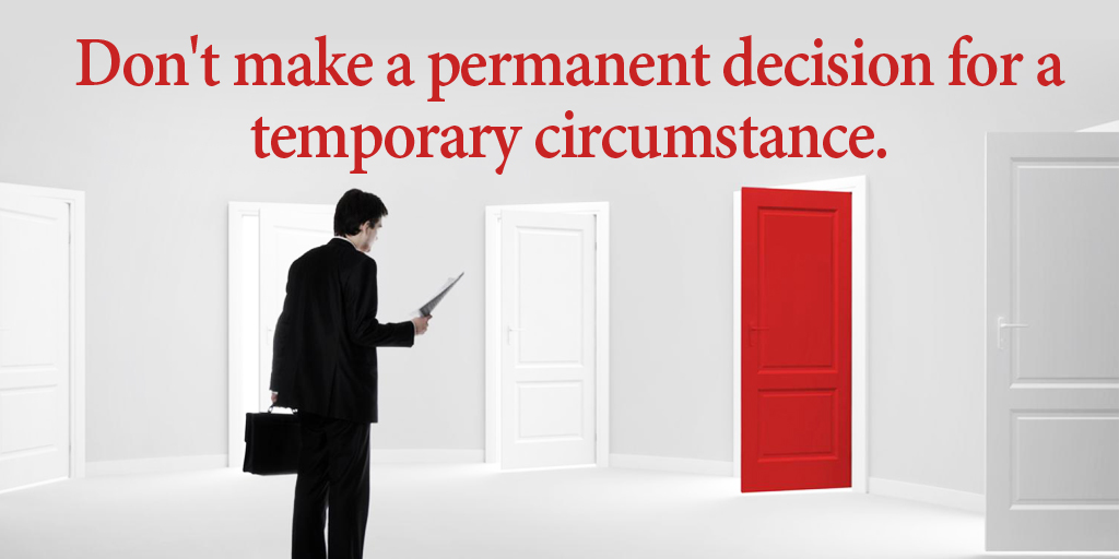 MRT @tim_fargo #motivation Don't make a permanent decision for a temporary circumstance. #quote #thinklongterm