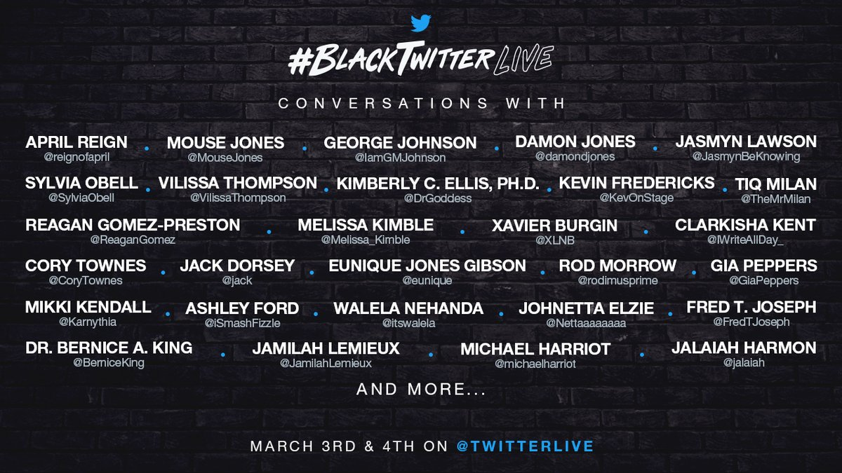 Twitter is honored to bring together some of the most powerful voices from #BlackTwitter to discuss the impact and influence of this dynamic community.   Watch #BlackTwitterLive right here at 8pm ET on March 3 and 10:30am ET on March 4.