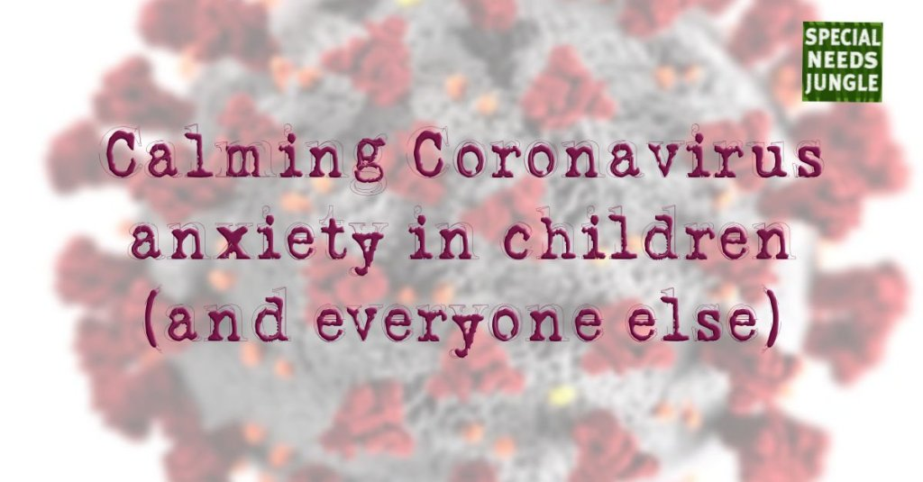 Calming Coronavirus anxiety in children (and everyone else) specialneedsjungle.com/calming-corona…