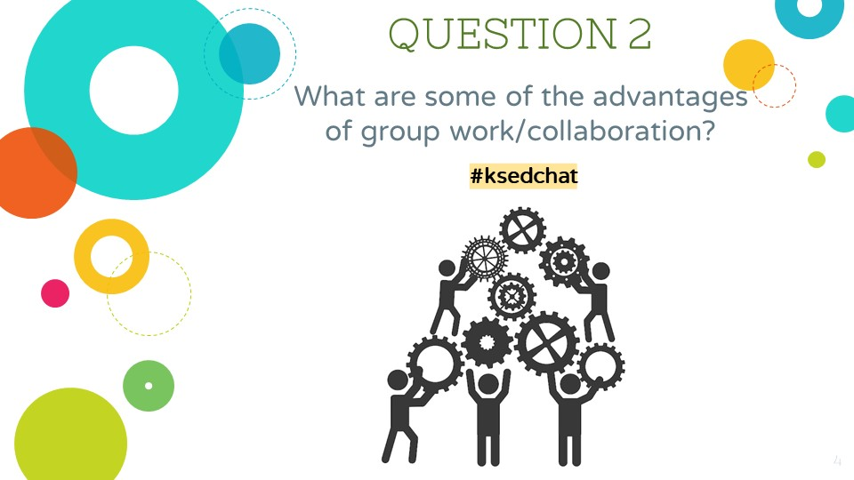 QUESTION 2: What are some of the advantages of group work/collaboration? #ksedchat