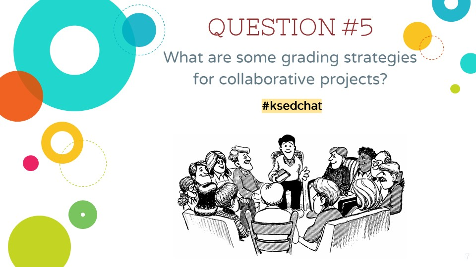 QUESTION #5: What are some grading strategies for collaborative projects? #ksedchat
