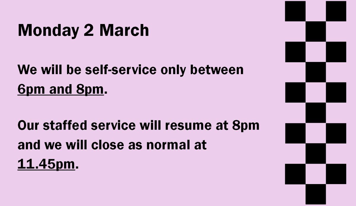 We will stay open until 11.45pm this evening.