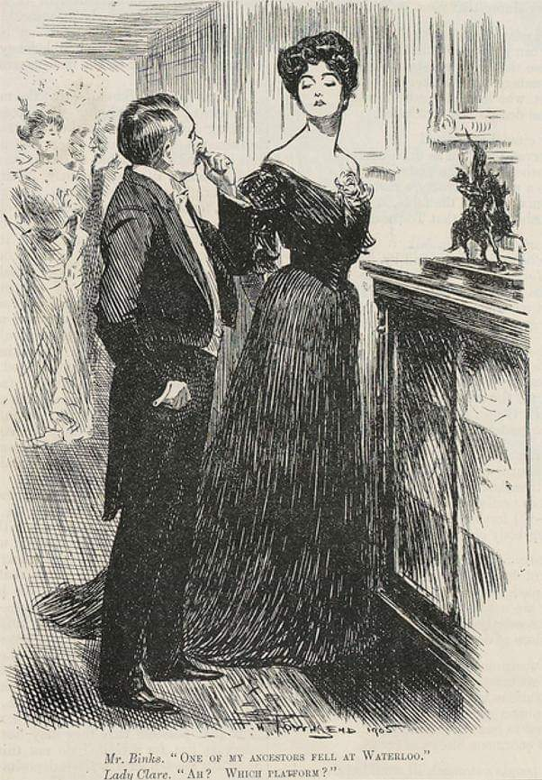 "Edwardian era humour. MR BINKS: ""One of my ancestors fell at Waterloo."" LADY CLARE: ""Ah? Which platform?"".  Punch magazine, Nov 1905. #Cartoon #Illustrationpic.twitter.com/788tPuti9p"