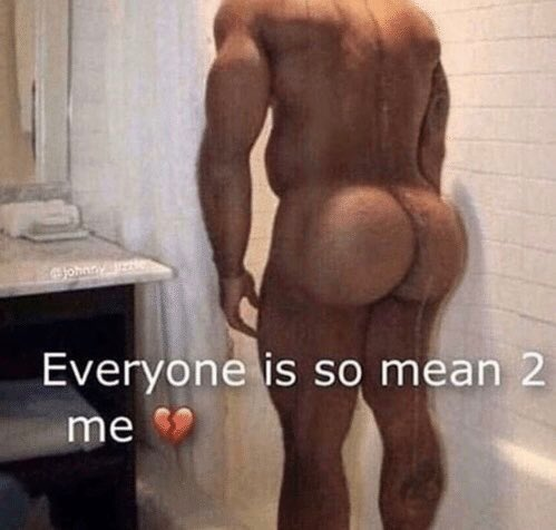 Black guy with big ass crying in the shower Reactions On Twitter Big Butt Man In Shower Everyone Is So Mean To Me