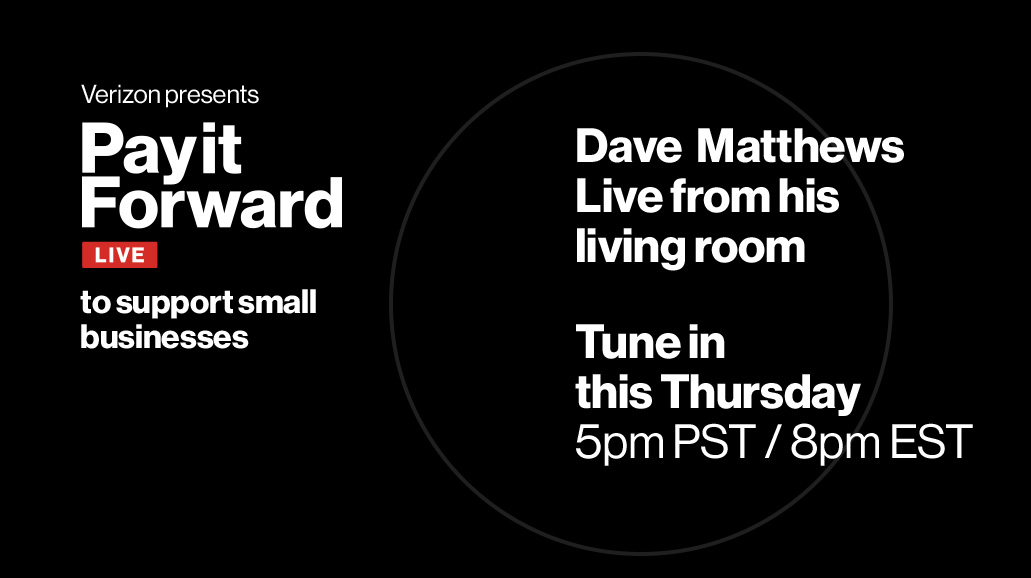 We are pleased to announce that Dave Matthews will give the debut performance on @verizon's Pay it Forward Live, a weekly streaming series in support of small businesses affected by COVID-19. The entertainment series kicks off on March 26 at 8 PM ET with Dave's performance.