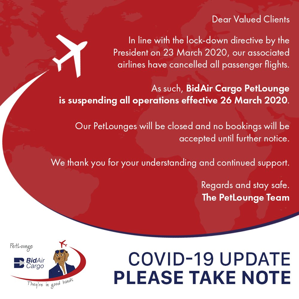 Dear Valued Clients In line with the lock-down directive by the President on 23 March 2020, our associated airlines have cancelled all passenger flights. As such, BidAir Cargo PetLounge is suspending all operations effective 26 March 2020.  #PetLounge #Covid19 #Important https://t.co/zmHFRZURs1