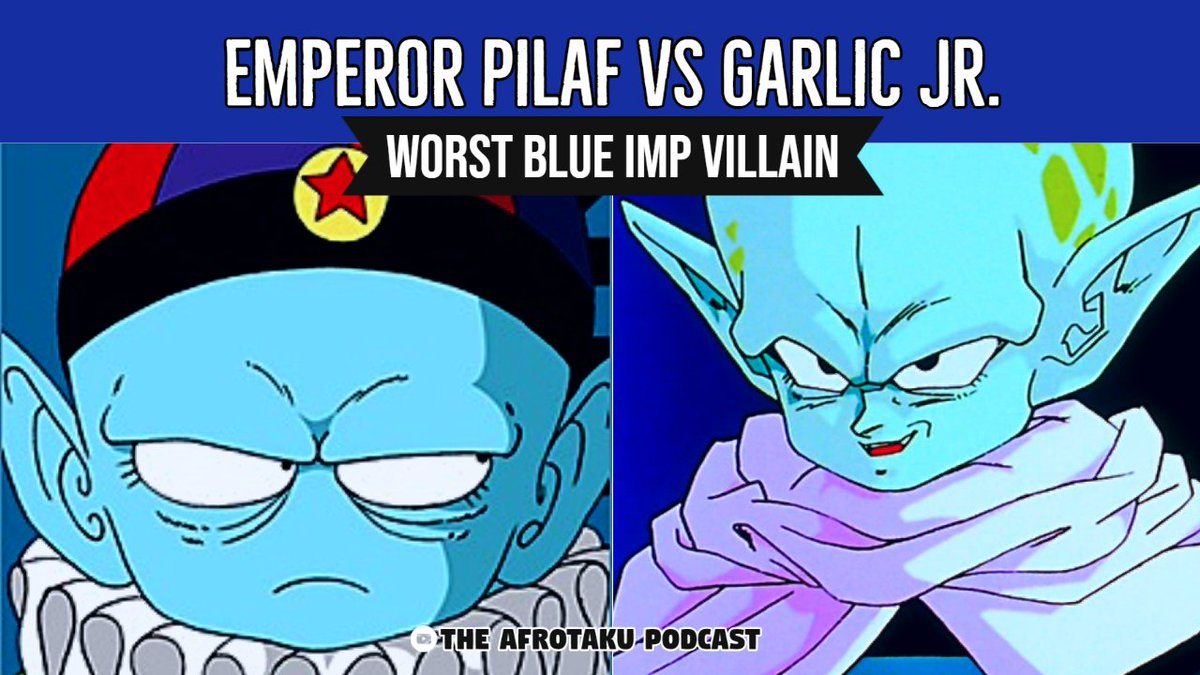 The Afrotaku Podcast On Twitter They Small They Blue And They Tried To Rule The World But Both Failed Miserably Emperor Pilaf Vs Garlic Jr Who S The Worst Blue Imp Villain He also doesn't seem to grow taller at all (neither does emperor pilaf) and has the same approximate skin tone as pilaf. emperor pilaf vs garlic jr