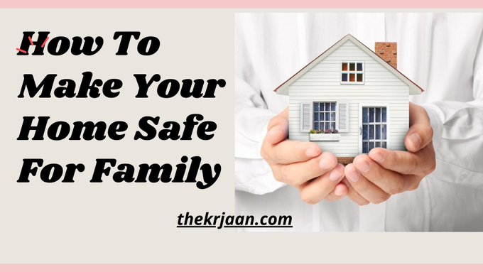 How To Make Your Home Safe For Family