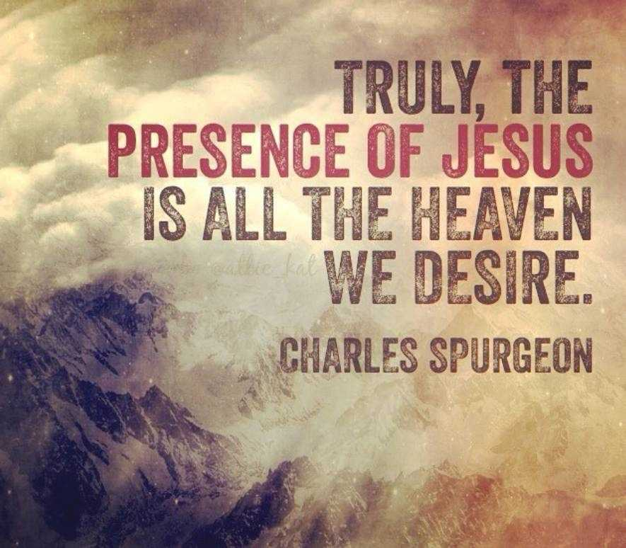 """""""Truly, the presence of Jesus is all the Heaven we desire."""" - CH Spurgeon #Heaven pic.twitter.com/6ZexXCK59H"""