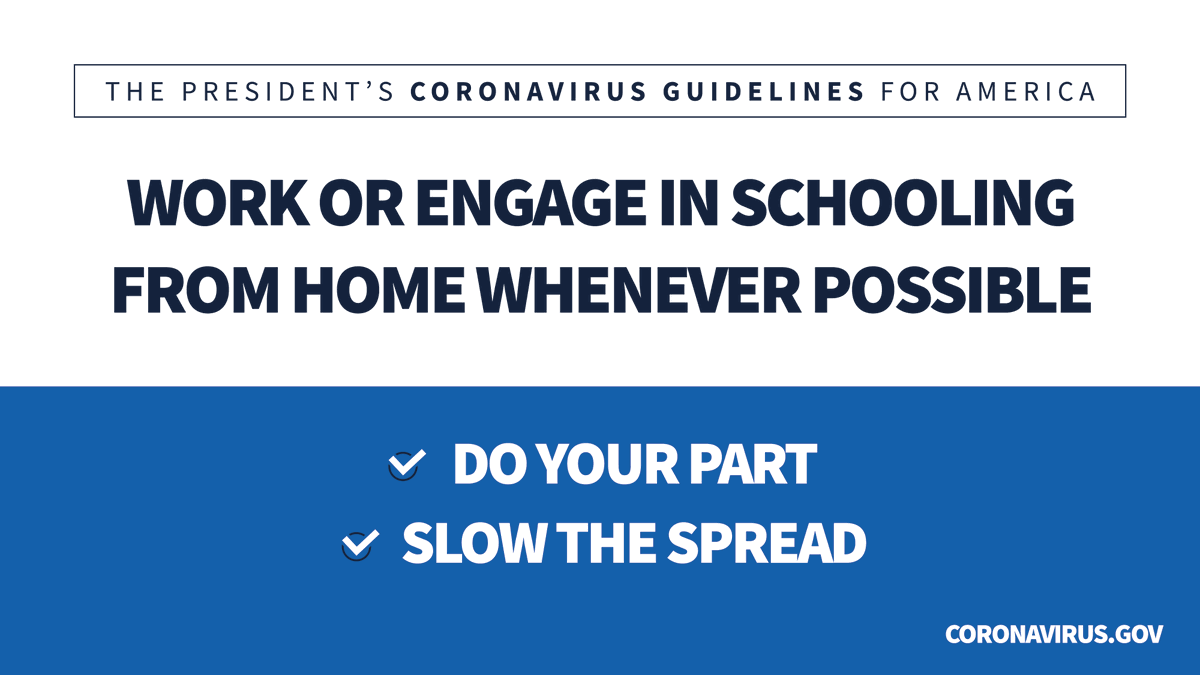 Work or engage in schooling from home whenever possible. Do your part. Slow the spread. Coronavirus.gov