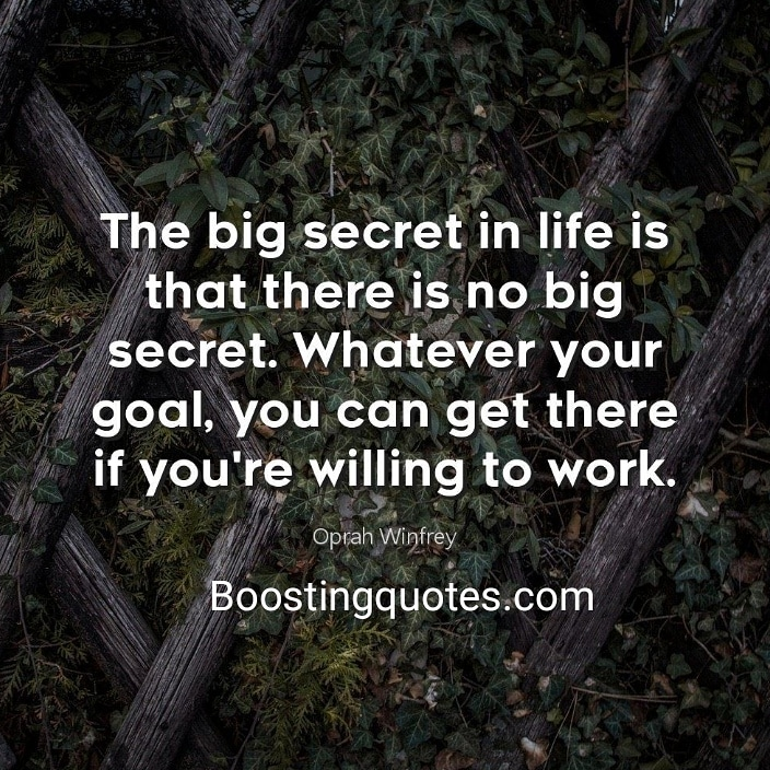 """The big secret in life is that there is no big secret. Whatever your goal, you can get there if you're willing to work."" ( Oprah Winfrey) #quotes BoostingQuotes #dailyquote #motivationquote #motivatedyou #motivationalquotes #inspiration #inspirationalquotes #inspireyou pic.twitter.com/BBfkeqfwAs"