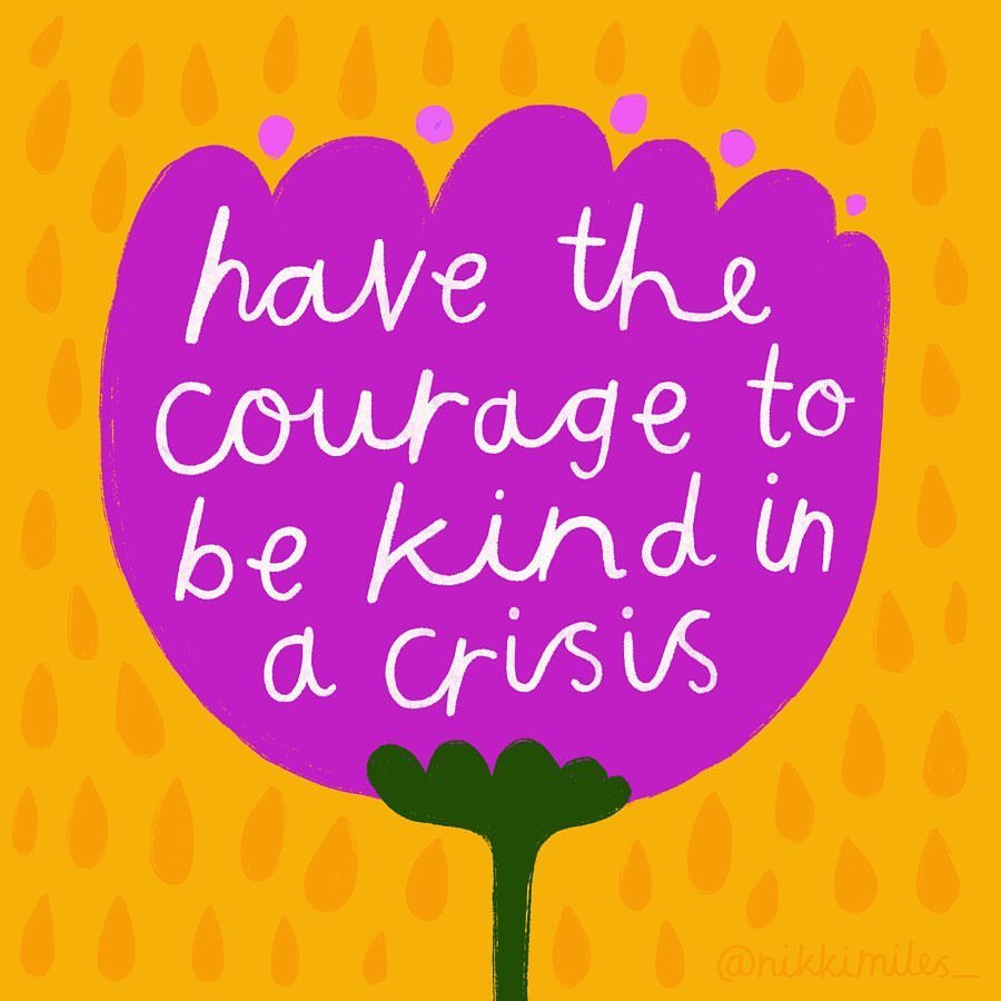 Have the courage to be kind in a crisis. It really makes a difference Image: @nikkimiles_