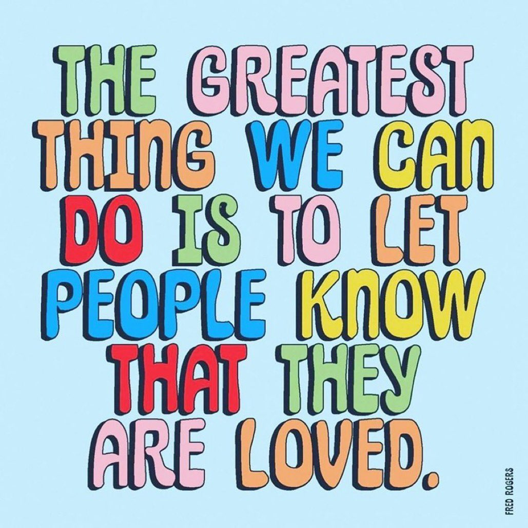 The greatest thing we can do is to let people know that they are loved