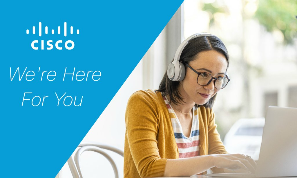 We're here to help. Cisco training, advisory, services, and support offerings are available to assist in business continuity and enable remote workers across the globe.