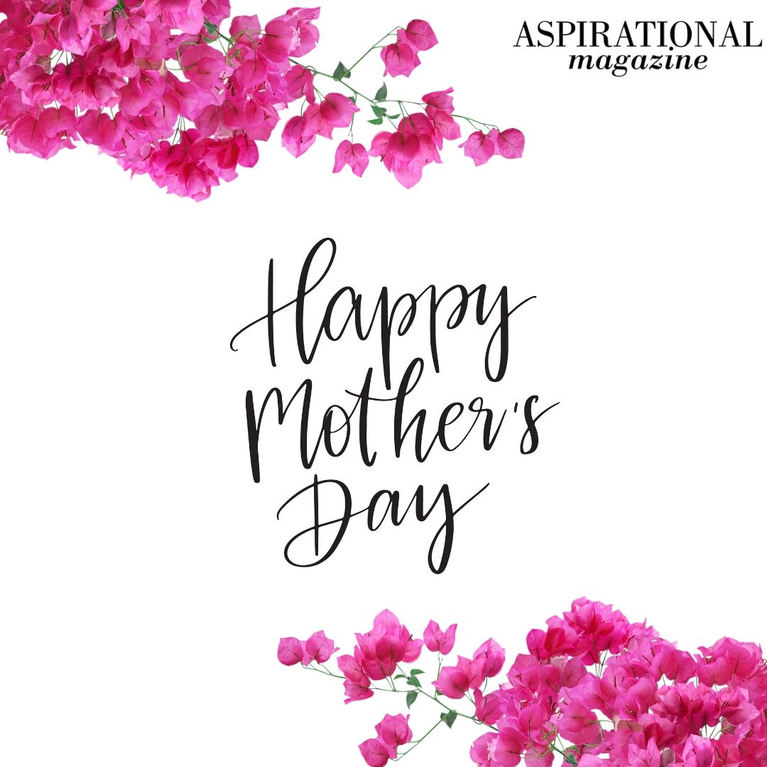 🌸Happy Mothers Day from all of us here at Aspirational Magazine! 🌸