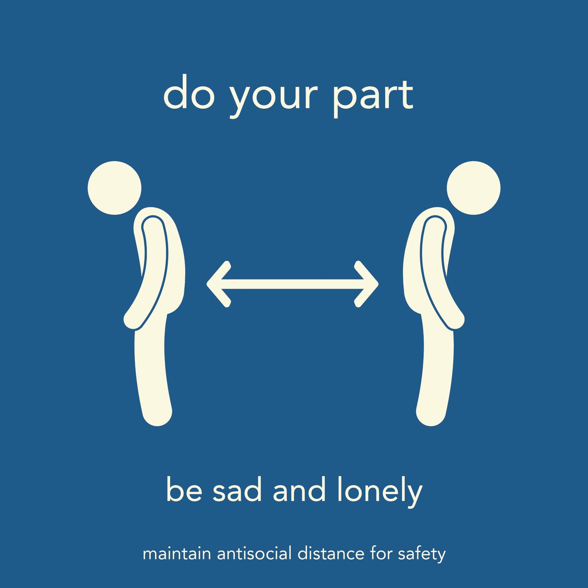 be safe. be sad. be lonely.