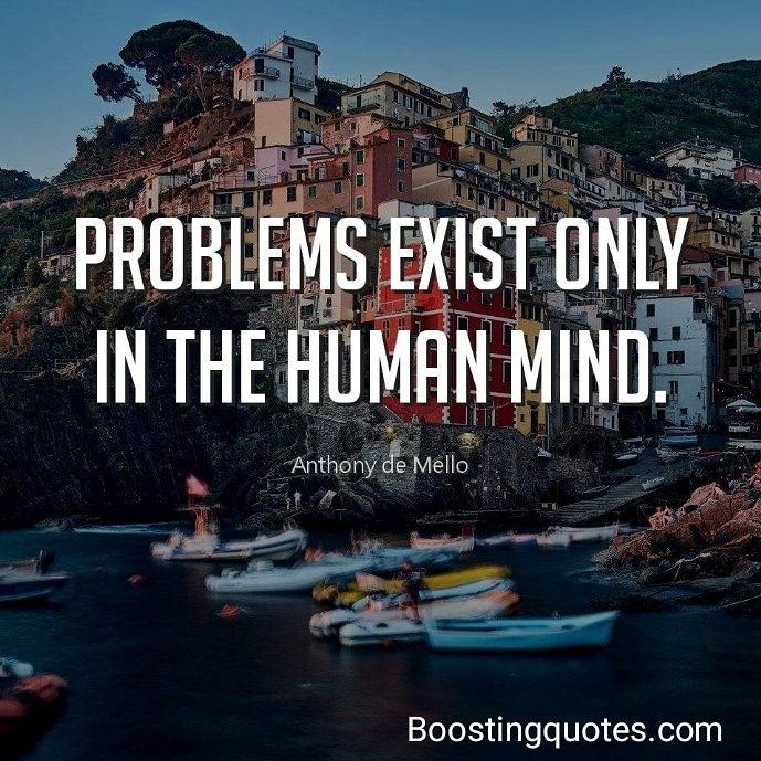 """Problems exist only in the human mind."" ( Anthony de Mello)  #quotes BoostingQuotes #dailyquote #motivationquote #motivatedyou #motivationalquotes #inspiration #inspirationalquotes #inspireyou pic.twitter.com/2zNf8ga7wQ"
