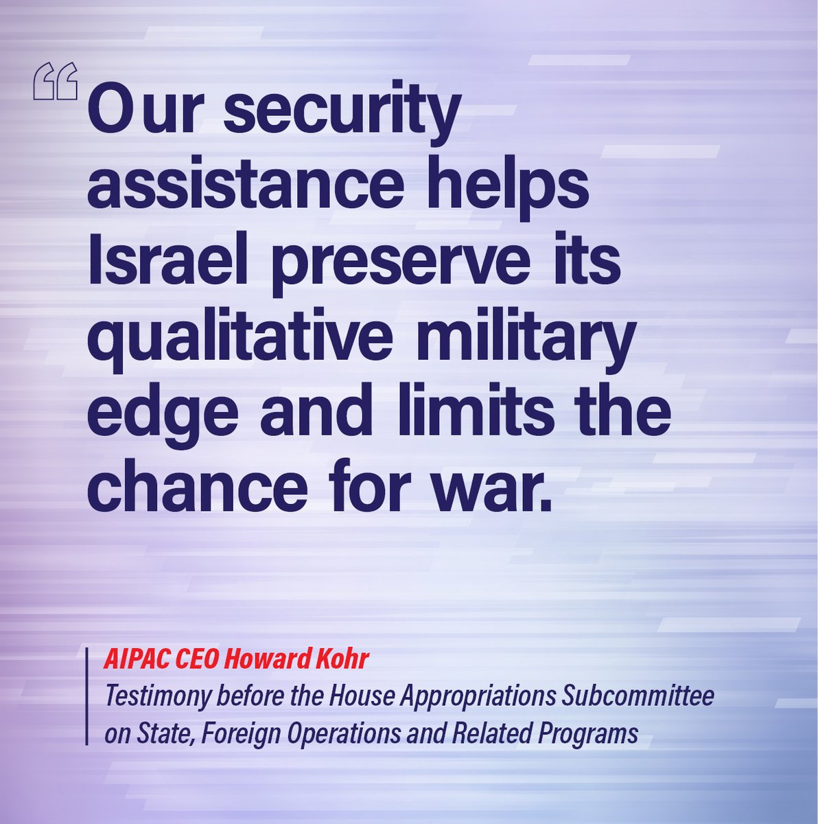 """""""Our security assistance helps Israel preserve its qualitative military edge and limits the chance for war."""""""