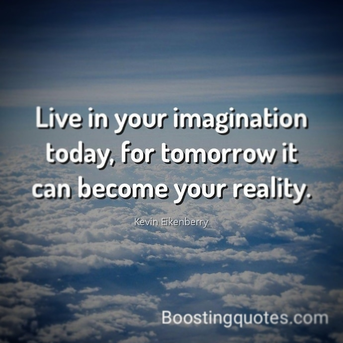 """Live in your imagination today, for tomorrow it can become your reality."" ( Kevin Eikenberry)  #quotes BoostingQuotes #motivationquote #motivatedyou #motivationalquotes #inspiration #inspirationalquotes #inspireyou pic.twitter.com/um8PHI8CoE"