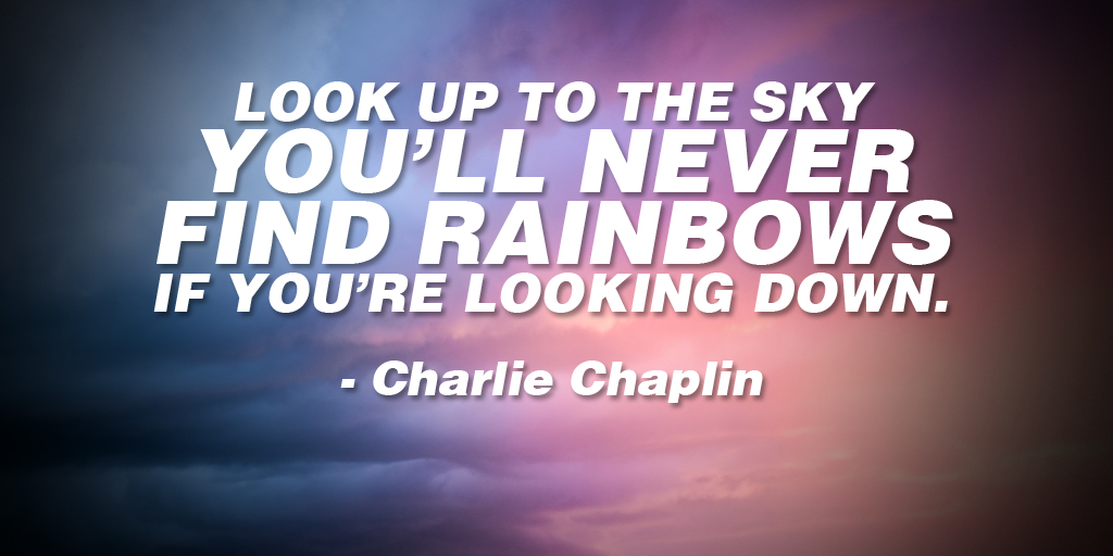 """Look up to the sky  You'll never find rainbows  If you're looking down."" - Charlie Chaplin #ThursdayThoughts <br>http://pic.twitter.com/rTehtsxGU4"