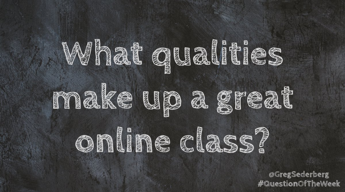 What are the things that take an online class from average to great? #QuestionOfTheWeek #edchat