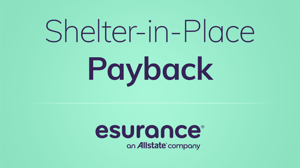 The best part of staying at home? Less driving and fewer accidents. Even better than that? The Shelter-in-Place Payback for Esurance customers. Learn more at http://spr.ly/61891IUqh