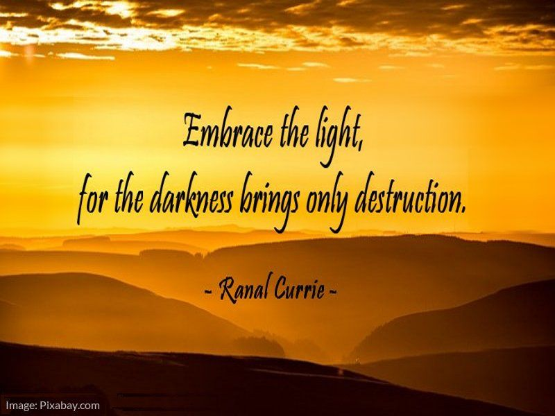 Embrace the light, for the darkness brings only destruction.    #quote #darkness #light #ThursdayThoughtspic.twitter.com/qTCELhbD4s